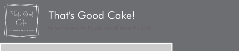 That's Good Cake! - As for me and my house, we will serve the Lord.